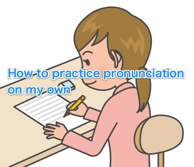 How do I practice pronunciation on my own?