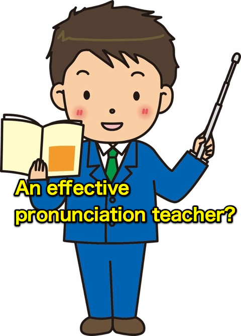 Who is an effective Pronunciation teacher?
