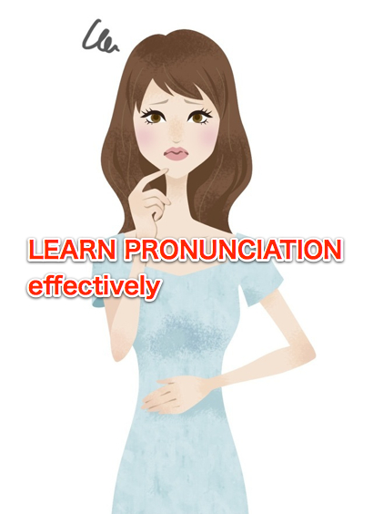 HOW SHOULD I LEARN ENGLISH PRONUNCIATION effectively?