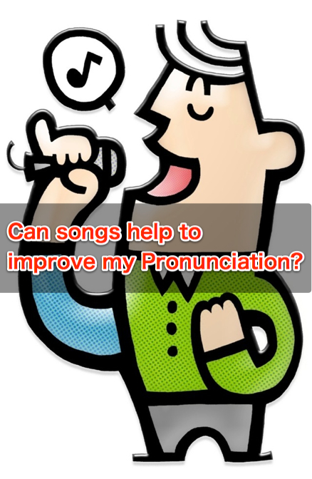 can songs help to improve my pronunciation