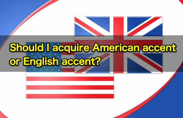 Should I acquire American accent or English accent?